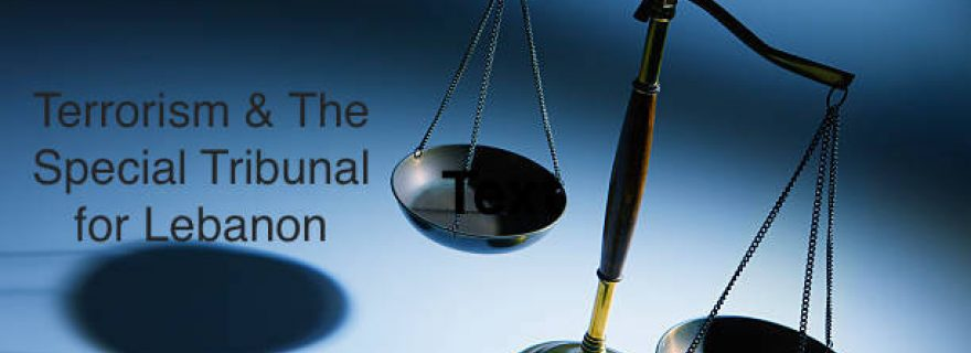 Terrorism, International Criminal Tribunals & the Role of the Special Tribunal for Lebanon